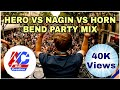 HERO VS NAGIN VS HORN BEND PARTY MIX
