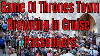 Game Of Thrones Dubrovnik and Cruise Ships Bad Combination These Days