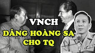 Mao Chủ Tịch Là Người Quyết Định Đánh HOÀNG SA | Tổng Thống THIỆU Nghe Lời Mỹ Làm Ngơ Để Mất Đảo