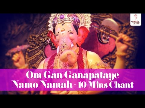 Ganesh Mantra Chant (10 Mins) - Om Gan Ganapataye Namo Namah...
