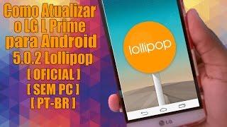 Como Atualizar o LG L Prime para Android 5.0.2 Lollipop [OFICIAL][SEM PC][PT BR]
