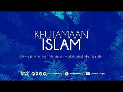 Keutamaan Islam - Ustadz Abu Izzi Masmuin