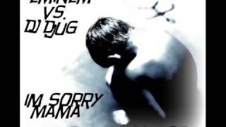 Eminem VS. DJ DjuG - I`m Sorry Mama RmX of a Sad SoN