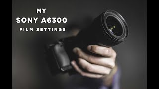 My Sony A6300 Film Settings
