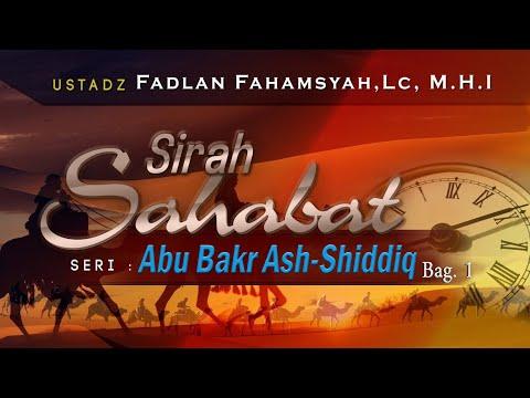 Sirah Sahabat: Khalifah Abu Bakar Ash Shiddiq - Ustadz Fadlan Fahamsyah, Lc., M.H.I