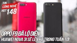 OPPO F9 đã lộ diện, Huawei Nova 3i sẽ lên kệ trong tuần tới | Tin Công Nghệ Hot Số 148