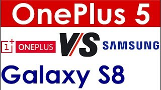 OnePlus 5 vs Samsung Galaxy S8 : Which Flagship is better you?