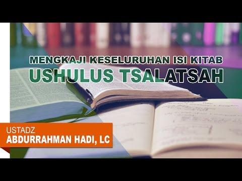 Mengkaji Keseluruhan Isi Kitab: Matan Ushulus Tsalatsah - Ustadz Abdurrahman Hadi, Lc