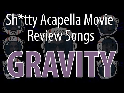 Rejected Concepts - Sh*tty Acapella Movie Review Songs - Gravity - SPOILERS