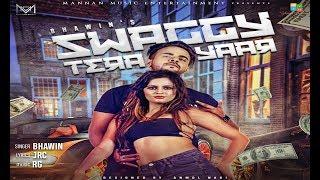 Swaggy tera Yaar I Bhawin I Mannan Music I New Punjabi Songs 2018