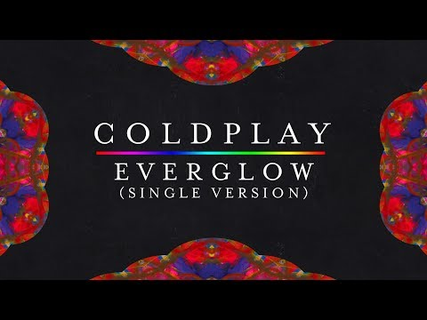 Coldplay — Everglow (New Version, Single Version) [Lyrics | Lyric Video]
