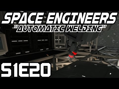 Space Engineers Gameplay/Let's Play (Survival/S-1) -E20- Automatic Welding [Commentary Tutorial]