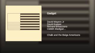 video Gadget Bonus Track David Mayers Jr David Kasper Richard Breazzano Cielidh Madigan Chalk and the Beige Americans ℗ 2015 Jawn Deli Released on: 2014-12-11 Music Publisher: Jawn Deli ...