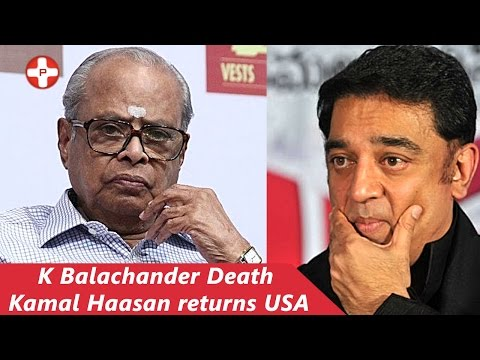 K.Balachander Death :Kamal Haasan's returned to India with Full of Tears for K.Balachander