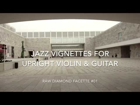 Jazz Vignettes for Upright Violin & Guitar - Raw Diamond Facette #01 - by Rhythm String(s) Duo