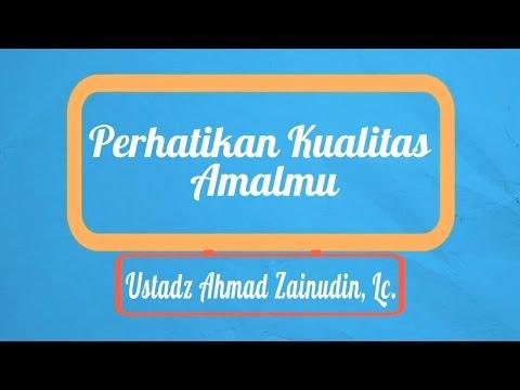 Nasihat Islami: Perhatikan Kualitas Amalmu - Ustadz Ahmad Zainuddin, Lc.