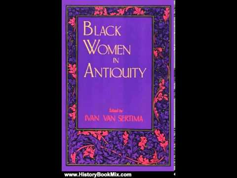 History Book Review: Black Women in Antiquity (Journal of African Civilizations) by Ivan Van Sertima