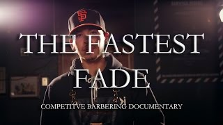 The Fastest Fade | Competitive Barbering Documentary (2016)