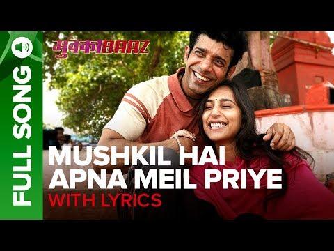 Mushkil Hai Apna Meil Priye - Full Song with Lyrics | Mukkabaaz | Anurag Kashyap