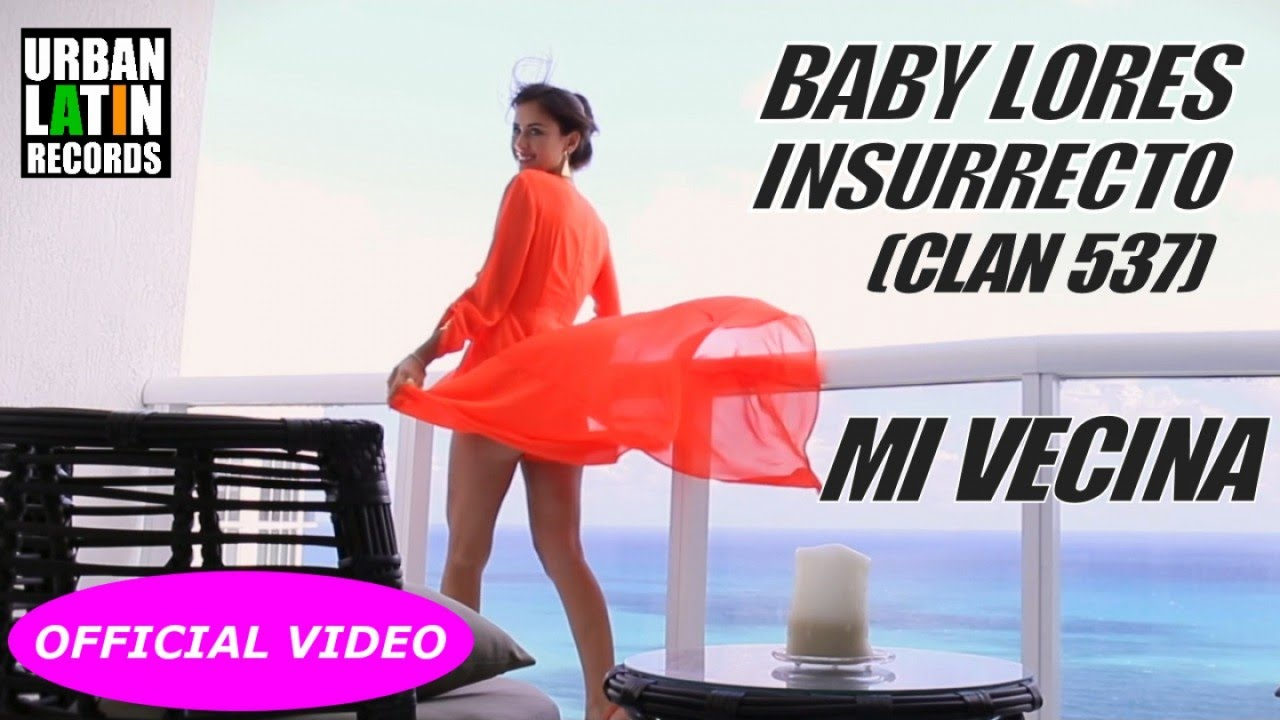 BABY LORES, INSURRECTO (CLAN 537) - MI VECINA - (OFFICIAL VIDEO) REGGEATON 2017
