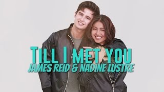 James Reid & Nadine Lustre - Till I Met You
