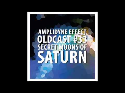 Amplidyne Effect - Oldcast #33  - Secret Moons of Saturn