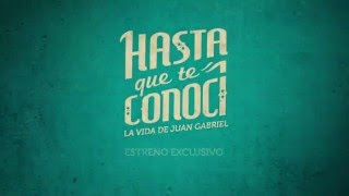Hasta que te conocí   La Vida de Juan Gabriel