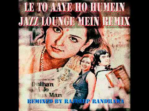 LE TO AAYE HO JAZZ LOUNGE MEIN REMIX