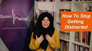How To Stop Getting Distracted When Memorising Quran