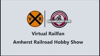 Virtual Railfan at the Amherst Railroad Hobby Show 2020!