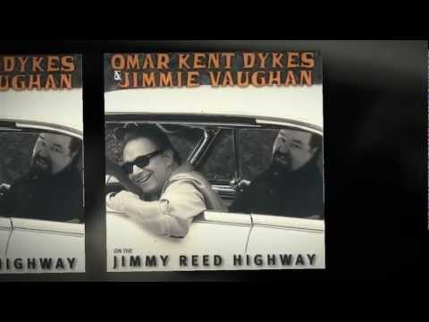 Omar Kent Dykes&Jimmie Vaughan- Jimmy Reed Highway