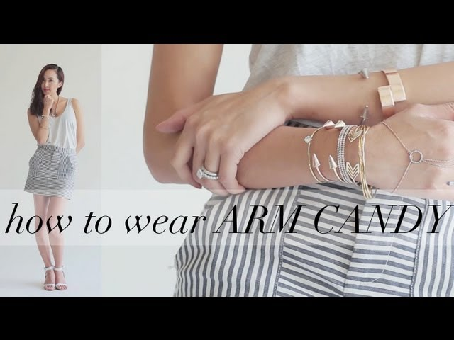 How To Wear Arm Candy / Stack On Your Bracelets