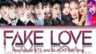 How would BTS & Blackpink sing 'Fake Love' lyrics (Fanmade, used (G)I-DLE cover for Blackpink parts)