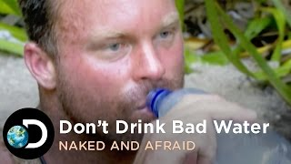 Don't Drink Bad Water | Naked and Afraid