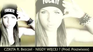 Czikita ft. Bezczel - Nigdy Więcej ? (Prod. Poszwixxx)