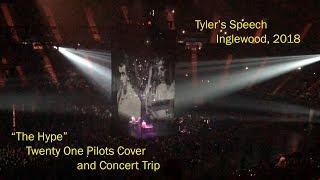 """The Hype"" Twenty One Pilots Cover and Concert Trip/Tyler's Speech: Inglewood, 2018"