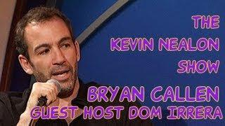 The Kevin Nealon Show - Bryan Callen (Guest Host Dom Irrera)