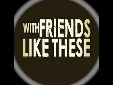 With Friends Like These (Trailer)