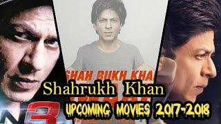 Shahrukh Khan Upcoming Movies  2017 To 2018