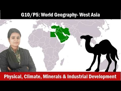 G10/P5: World Geography- West Asia: Physiography, Rivers, Climate, Resources