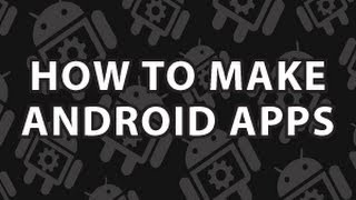 How to Make Android Apps