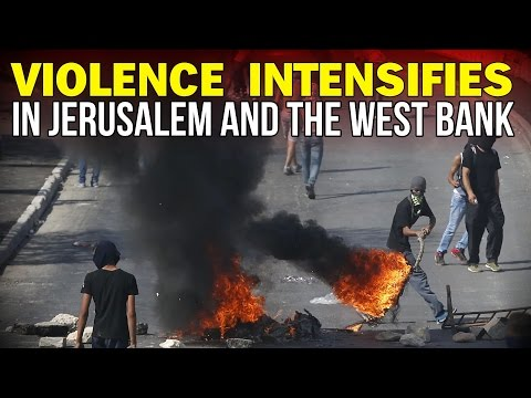 VIOLENCE INTENSIFIES IN JERUSALEM AND THE WEST BANK