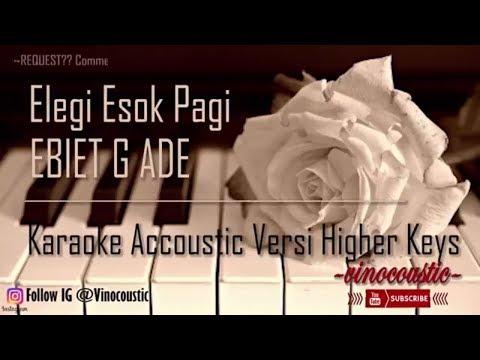Elegi Esok Pagi - Ebiet G Ade Karaoke Akustik Versi Higher Keys