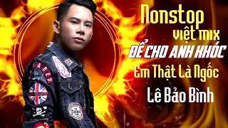 Lê Bảo Bình Remix 2018   Nonstop   Việt Mix   Để Cho Em Khóc   Anh Thật Là Ngốc   DJ V A