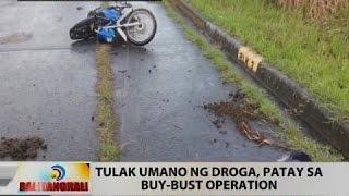 BT: Tulak umano ng droga, patay sa buy-bust operation