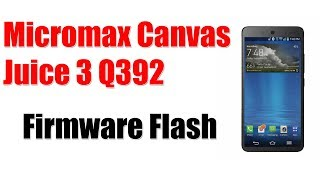 How To Install Official Stock ROM Micromax Canvas Juice 3 Q392 V1 Flash Software