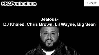 DJ Khaled - Jealous ft. Chris Brown, Lil Wayne, Big Sean (1 Hour)