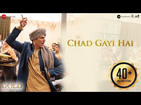 Chad Gayi Hai   Gold   Akshay Kumar   Mouni Roy   Vishal Dadlani & Sachin-Jigar   15 Aug 2018