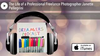 The Life of a Professional Freelance Photographer Janette Pellegrini