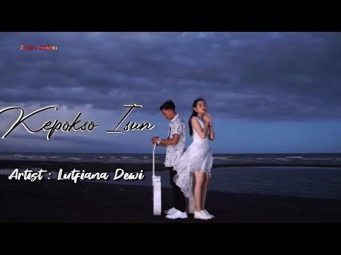 Download Kepokso Isun - Lutfiana Dewi     ANEKA SAFARI  Mp4 baru